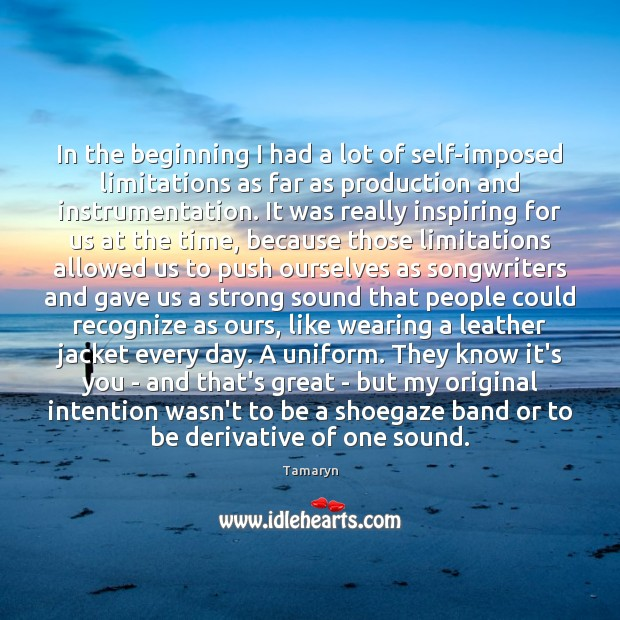 In the beginning I had a lot of self-imposed limitations as far Image