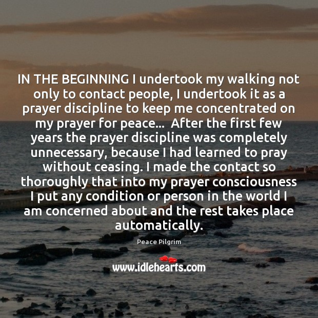 IN THE BEGINNING I undertook my walking not only to contact people, Peace Pilgrim Picture Quote