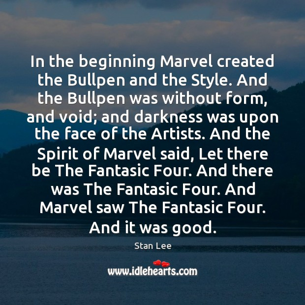 In the beginning Marvel created the Bullpen and the Style. And the Stan Lee Picture Quote