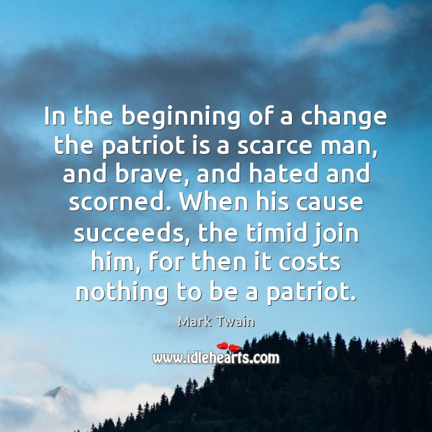 In the beginning of a change the patriot is a scarce man, Image