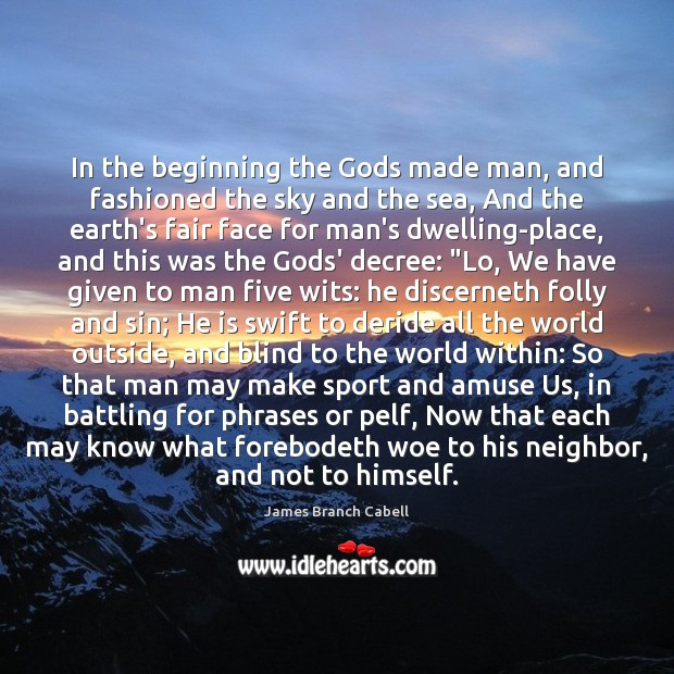 In the beginning the Gods made man, and fashioned the sky and Image