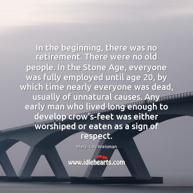 In the beginning, there was no retirement. There were no old people. Image