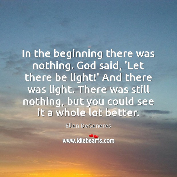 Image, In the beginning there was nothing. God said, 'Let there be light!