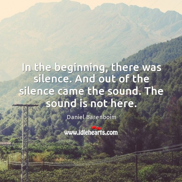 In the beginning, there was silence. And out of the silence came the sound. Image