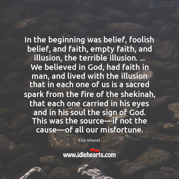 Image, In the beginning was belief, foolish belief, and faith, empty faith, and