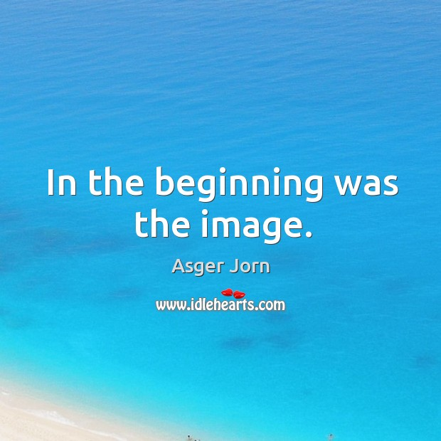 In the beginning was the image. Image