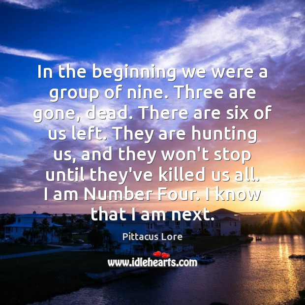In the beginning we were a group of nine. Three are gone, Pittacus Lore Picture Quote