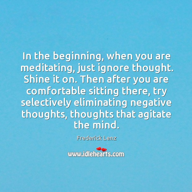 Image, In the beginning, when you are meditating, just ignore thought. Shine it