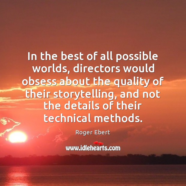 In the best of all possible worlds, directors would obsess about the Roger Ebert Picture Quote