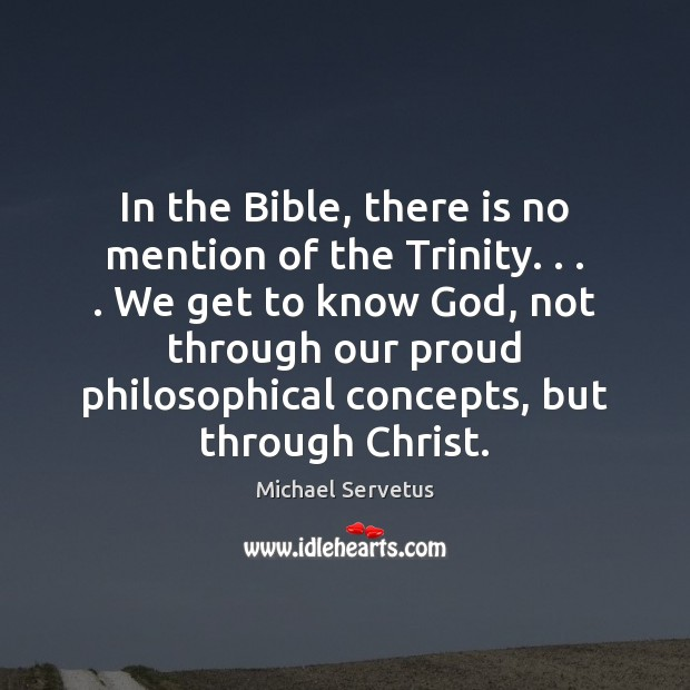In the Bible, there is no mention of the Trinity. . . . We get Image