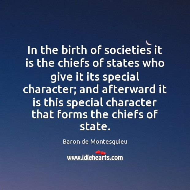 In the birth of societies it is the chiefs of states who Baron de Montesquieu Picture Quote