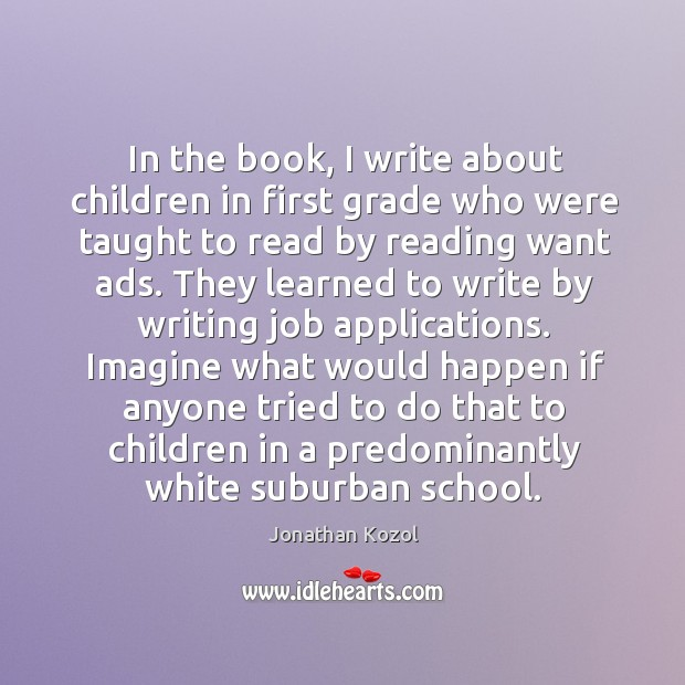 In the book, I write about children in first grade who were taught to read by reading want ads. Image
