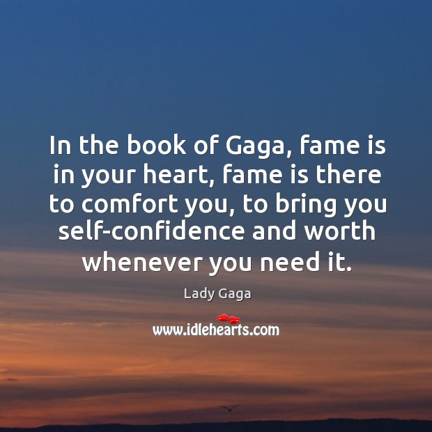 In the book of gaga, fame is in your heart, fame is there to comfort you Image