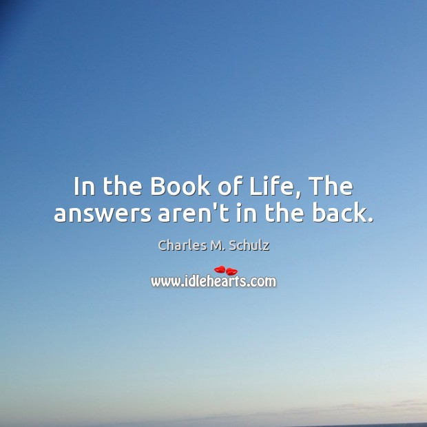 In the Book of Life, The answers aren't in the back. Image