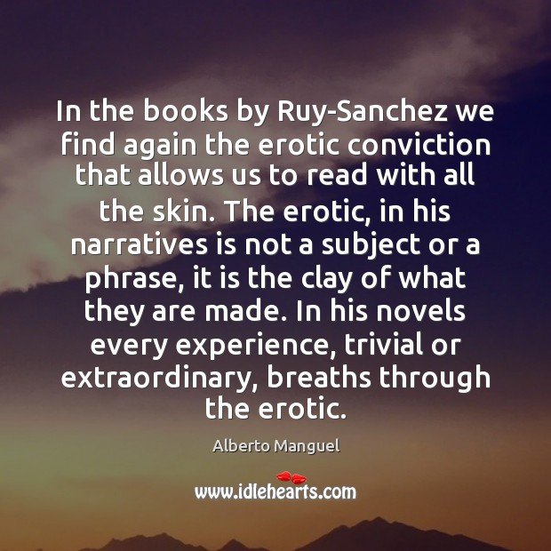 In the books by Ruy-Sanchez we find again the erotic conviction that Image