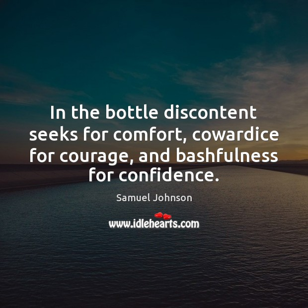 Image, In the bottle discontent seeks for comfort, cowardice for courage, and bashfulness