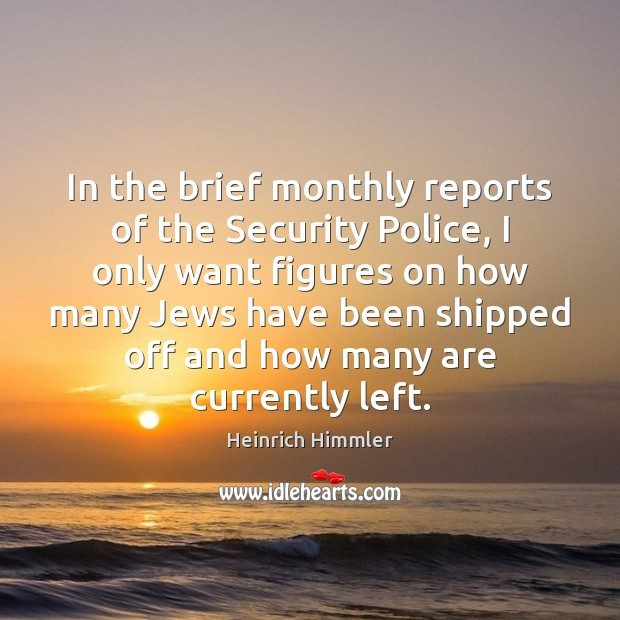 In the brief monthly reports of the Security Police, I only want Image