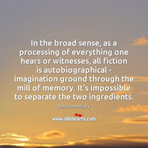 In the broad sense, as a processing of everything one hears or Image