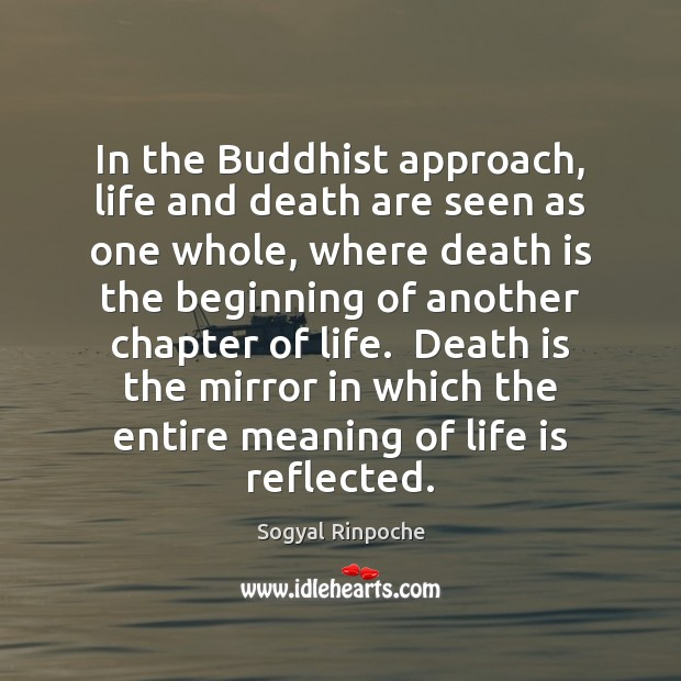 In the Buddhist approach, life and death are seen as one whole, Sogyal Rinpoche Picture Quote