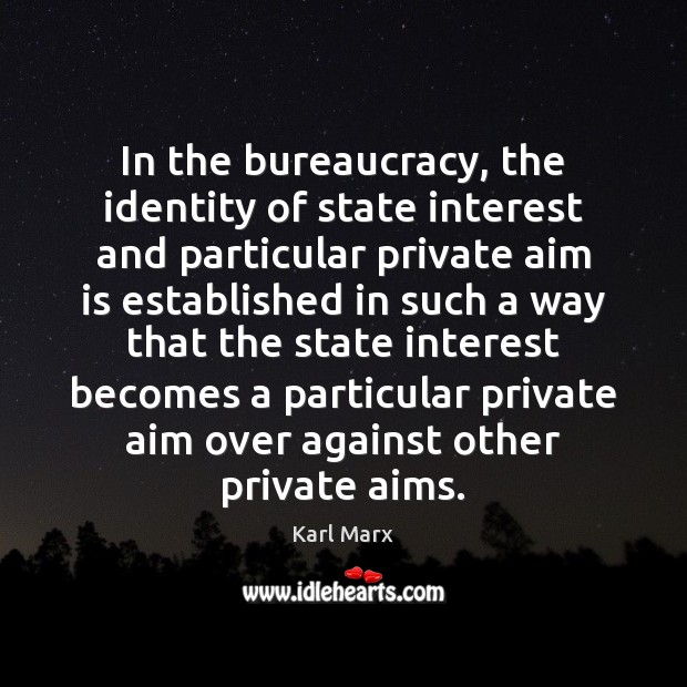 Image, In the bureaucracy, the identity of state interest and particular private aim