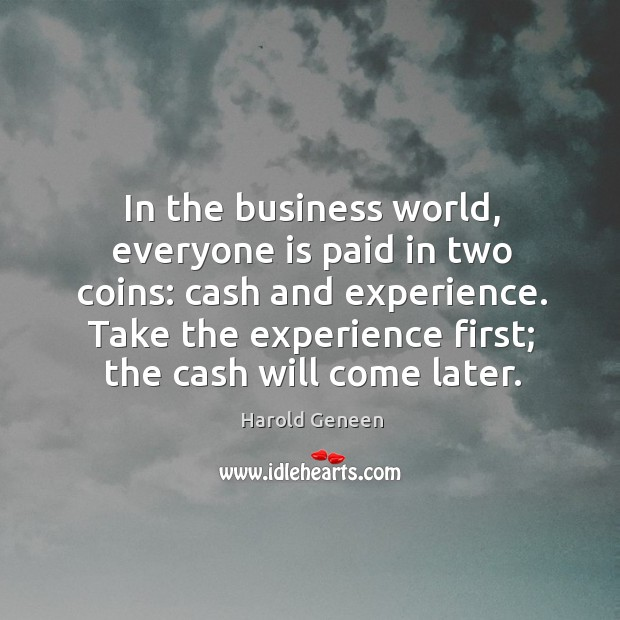 In the business world, everyone is paid in two coins: cash and experience. Image