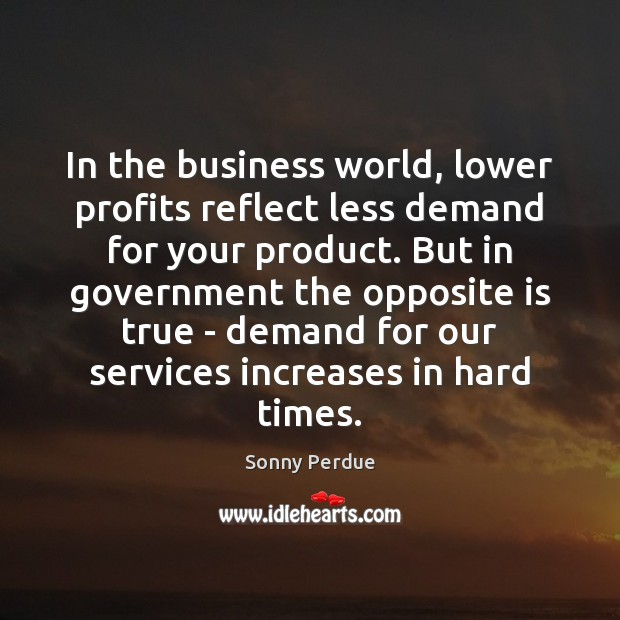 In the business world, lower profits reflect less demand for your product. Image