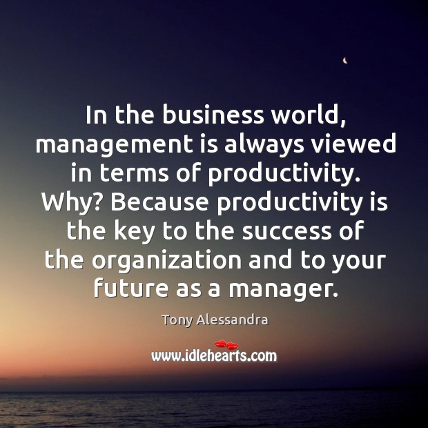 In the business world, management is always viewed in terms of productivity. Image
