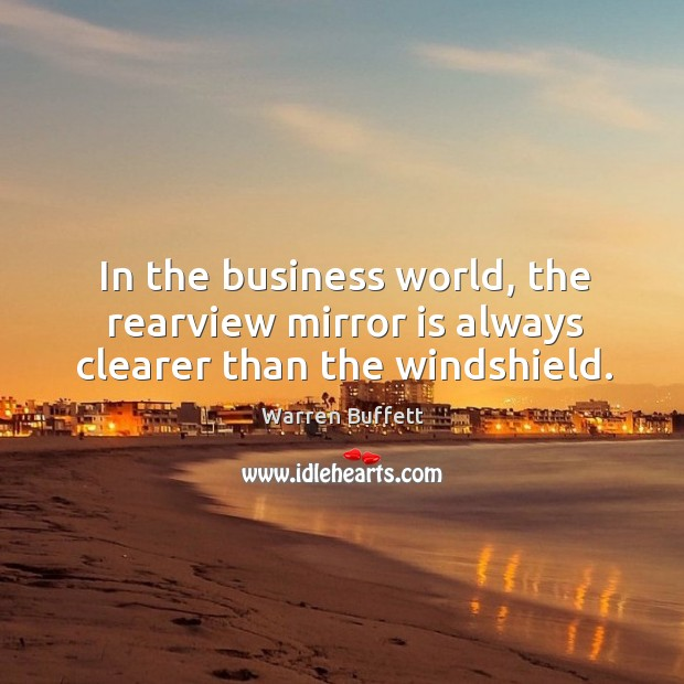 Image, In the business world, the rearview mirror is always clearer than the windshield.