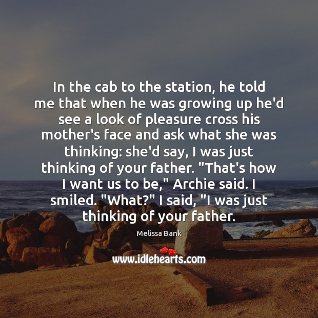 Image, In the cab to the station, he told me that when he