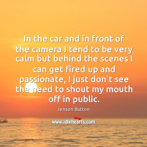 In the car and in front of the camera I tend to Jenson Button Picture Quote