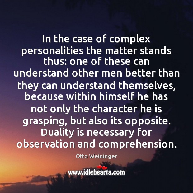 In the case of complex personalities the matter stands thus: one of Otto Weininger Picture Quote