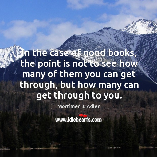 Image, In the case of good books, the point is not to see how many of them you can get through