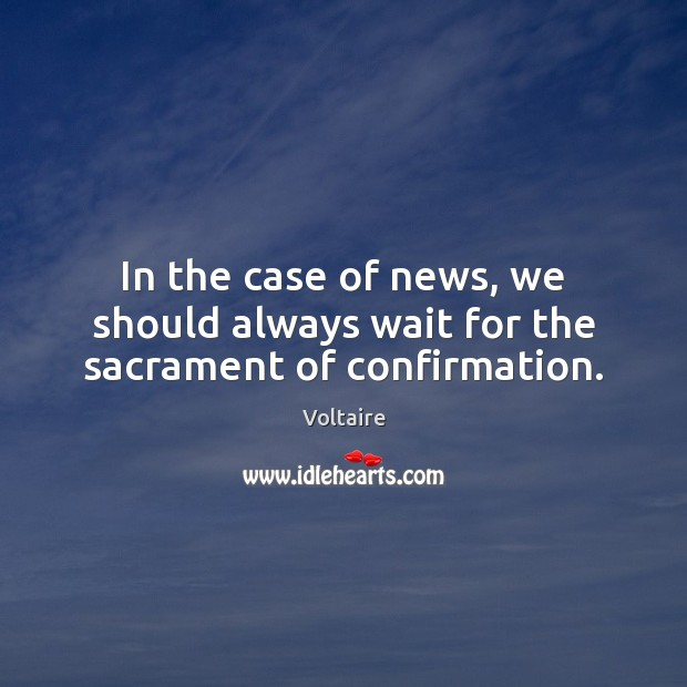 In the case of news, we should always wait for the sacrament of confirmation. Image