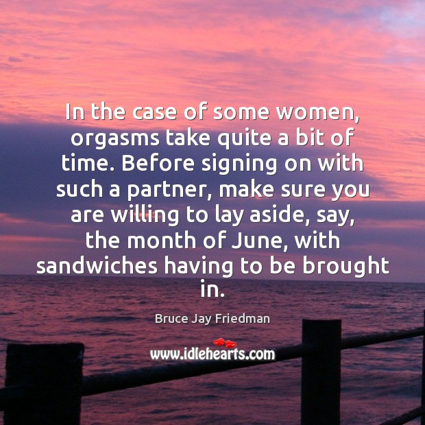 Image, In the case of some women, orgasms take quite a bit of