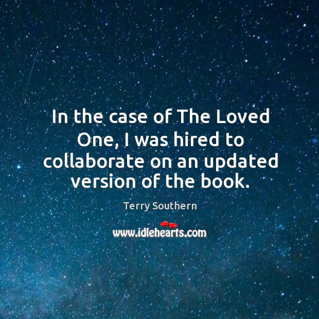 Image, In the case of the loved one, I was hired to collaborate on an updated version of the book.
