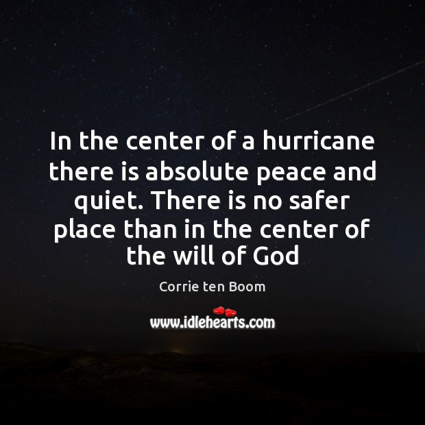 In the center of a hurricane there is absolute peace and quiet. Corrie ten Boom Picture Quote