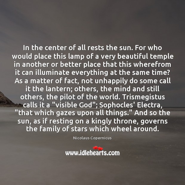 In the center of all rests the sun. For who would place Nicolaus Copernicus Picture Quote