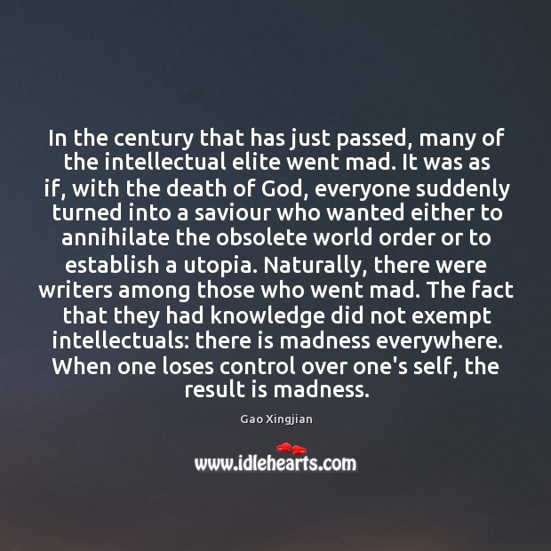In the century that has just passed, many of the intellectual elite Gao Xingjian Picture Quote