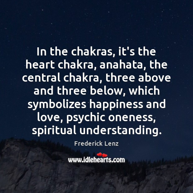 In the chakras, it's the heart chakra, anahata, the central chakra, three Image