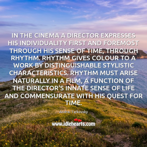 Image, IN THE CINEMA A DIRECTOR EXPRESSES HIS INDIVIDUALITY FIRST AND FOREMOST THROUGH
