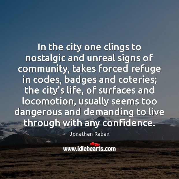 In the city one clings to nostalgic and unreal signs of community, Jonathan Raban Picture Quote