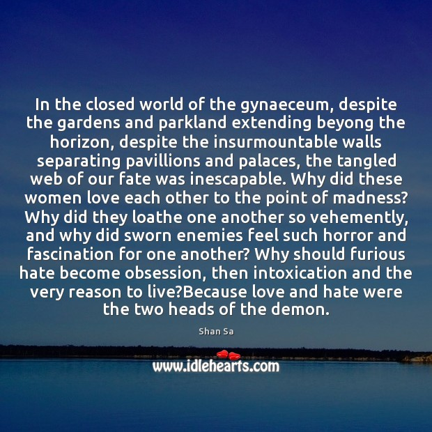 In the closed world of the gynaeceum, despite the gardens and parkland Love and Hate Quotes Image