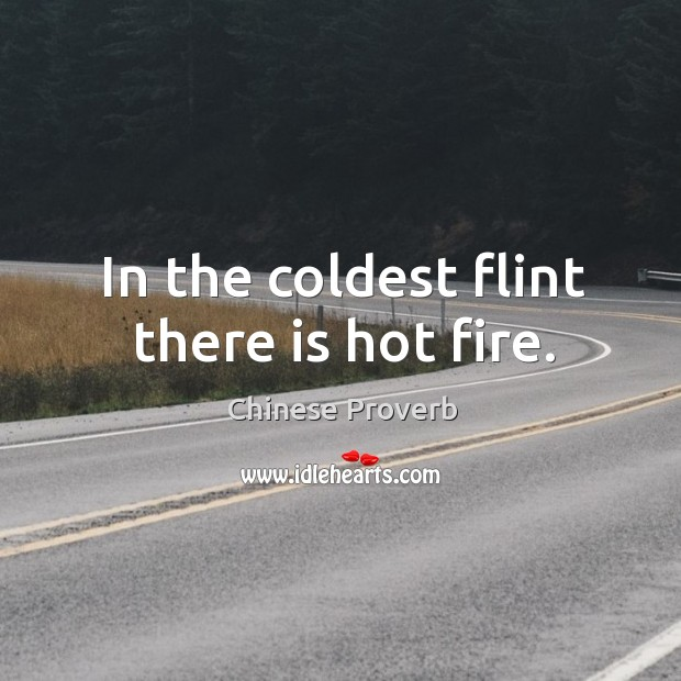 Image, In the coldest flint there is hot fire.