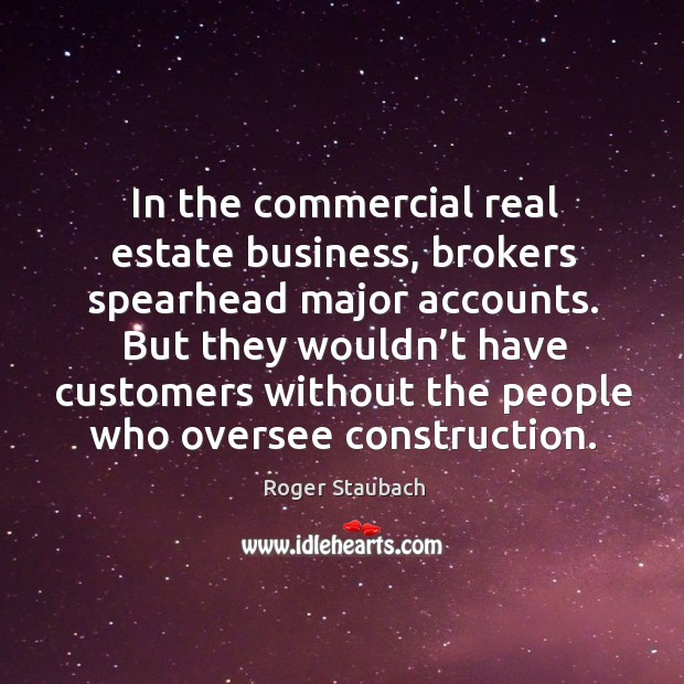In the commercial real estate business, brokers spearhead major accounts. Image