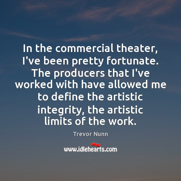Image, In the commercial theater, I've been pretty fortunate. The producers that I've