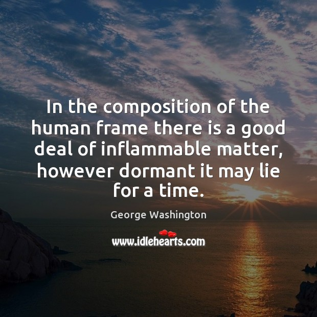 In the composition of the human frame there is a good deal George Washington Picture Quote