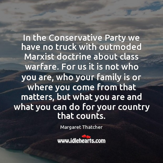 In the Conservative Party we have no truck with outmoded Marxist doctrine Image