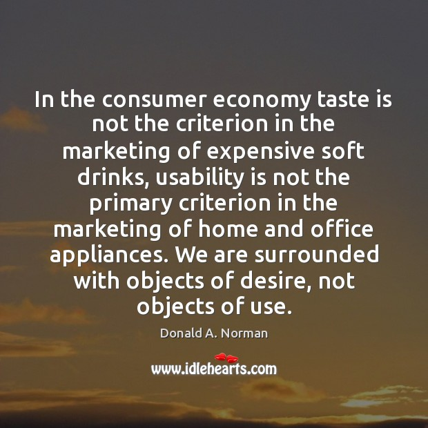 In the consumer economy taste is not the criterion in the marketing Donald A. Norman Picture Quote
