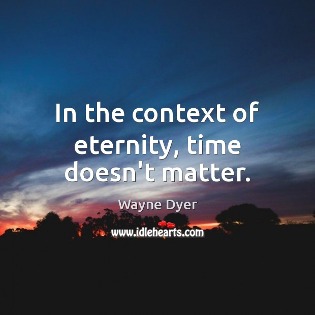 In the context of eternity, time doesn't matter. Image