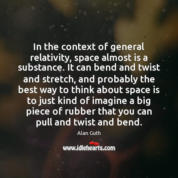 In the context of general relativity, space almost is a substance. It Space Quotes Image